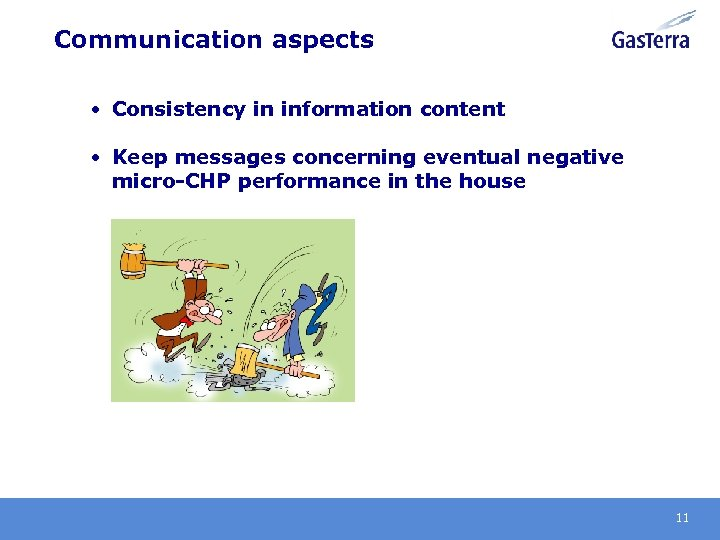 Communication aspects • Consistency in information content • Keep messages concerning eventual negative micro-CHP