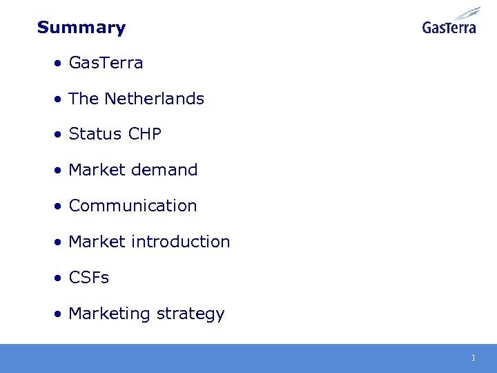 Summary • Gas. Terra • The Netherlands • Status CHP • Market demand •