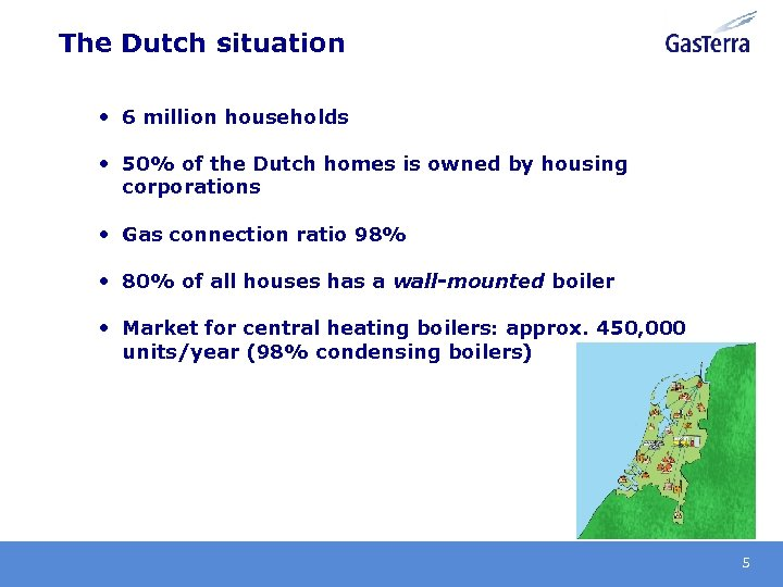 The Dutch situation • 6 million households • 50% of the Dutch homes is