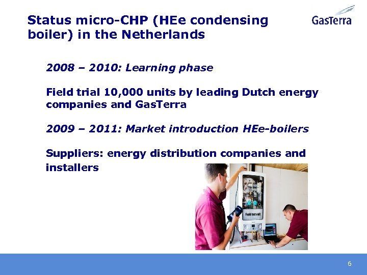 Status micro-CHP (HEe condensing boiler) in the Netherlands 2008 – 2010: Learning phase Field