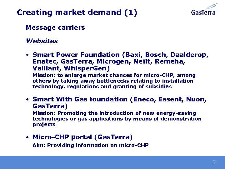 Creating market demand (1) Message carriers Websites • Smart Power Foundation (Baxi, Bosch, Daalderop,