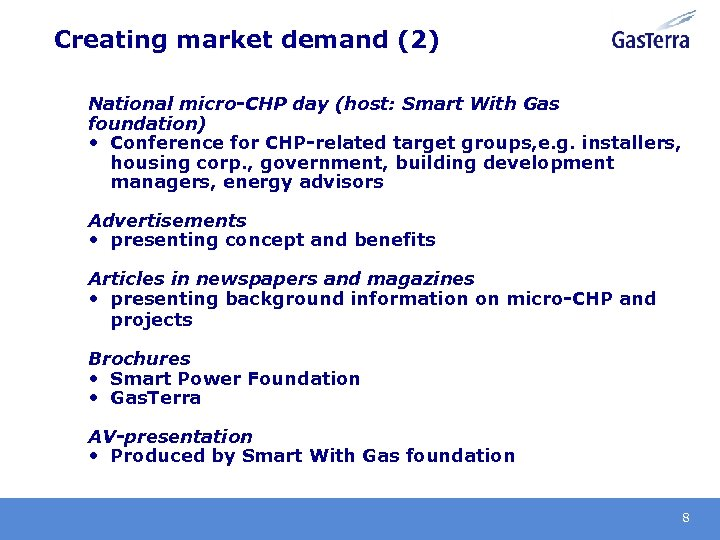 Creating market demand (2) National micro-CHP day (host: Smart With Gas foundation) • Conference