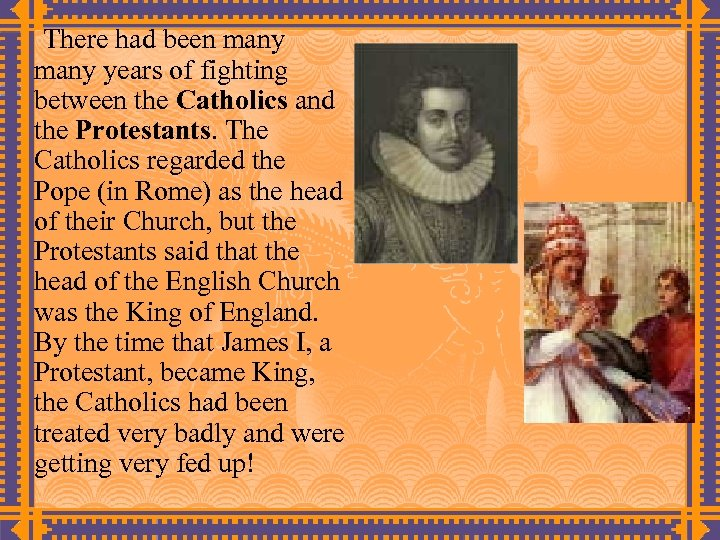 There had been many years of fighting between the Catholics and the Protestants. The