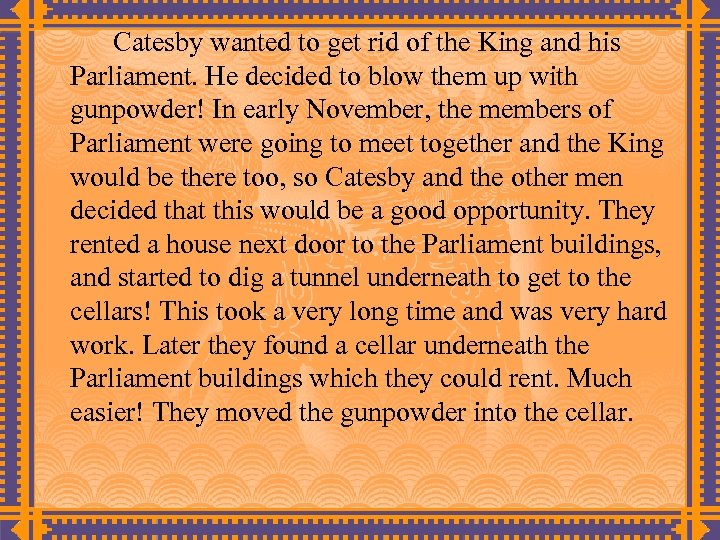 Catesby wanted to get rid of the King and his Parliament. He decided to