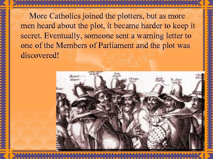 More Catholics joined the plotters, but as more men heard about the plot, it
