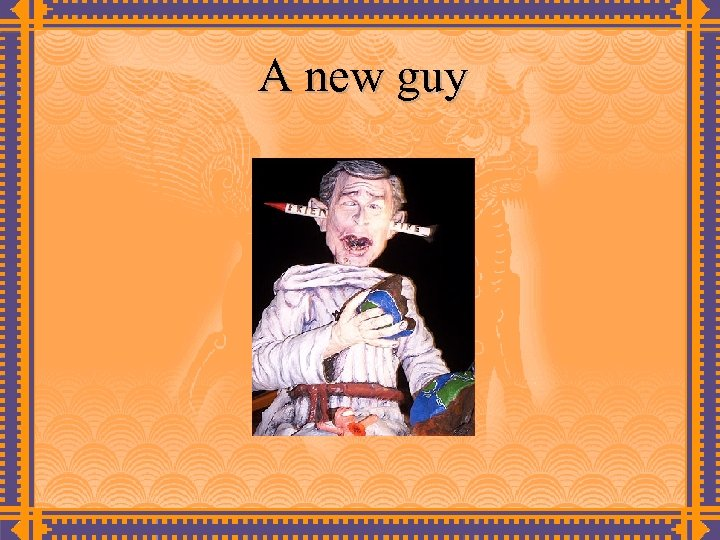 A new guy