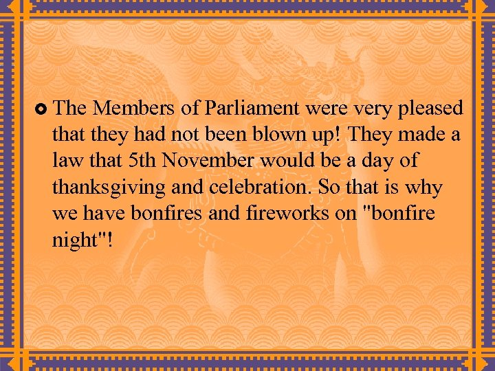 £ The Members of Parliament were very pleased that they had not been blown