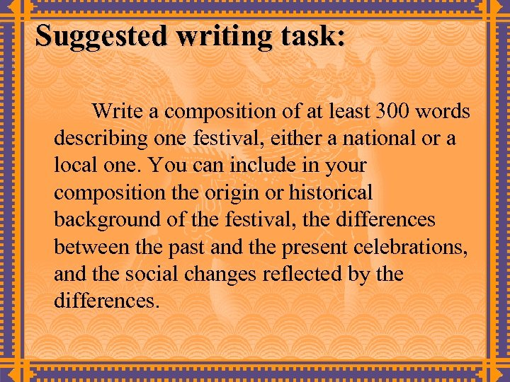 Suggested writing task: Write a composition of at least 300 words describing one festival,