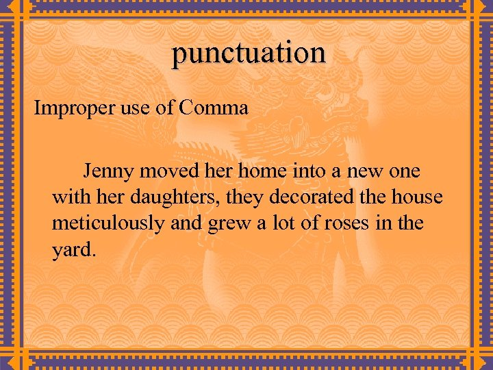 punctuation Improper use of Comma Jenny moved her home into a new one with