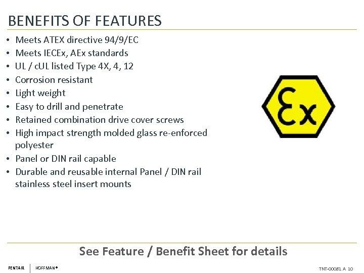 BENEFITS OF FEATURES Meets ATEX directive 94/9/EC Meets IECEx, AEx standards UL / c.