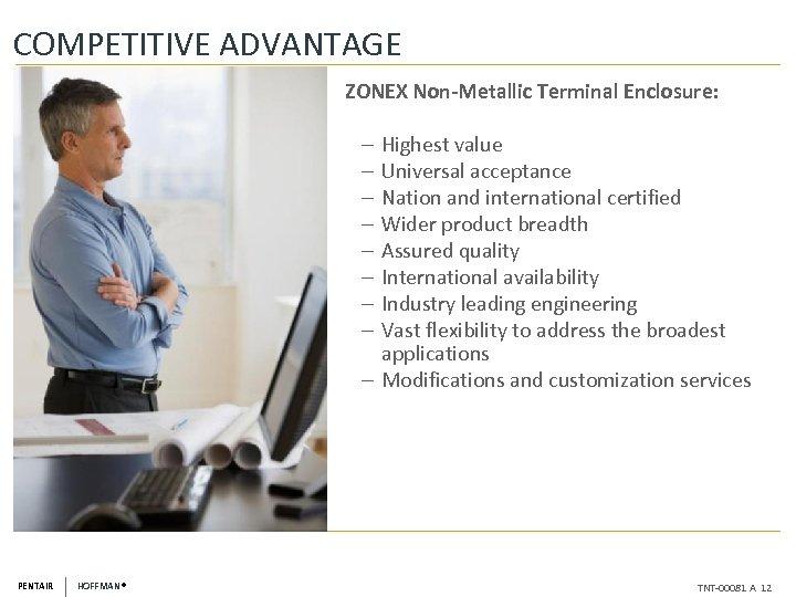 COMPETITIVE ADVANTAGE ZONEX Non-Metallic Terminal Enclosure: Highest value Universal acceptance Nation and international certified