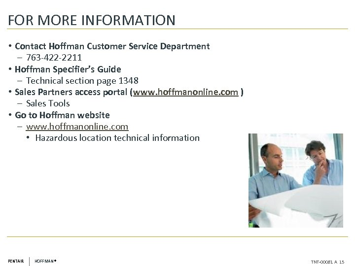 FOR MORE INFORMATION • Contact Hoffman Customer Service Department ‒ 763 -422 -2211 •