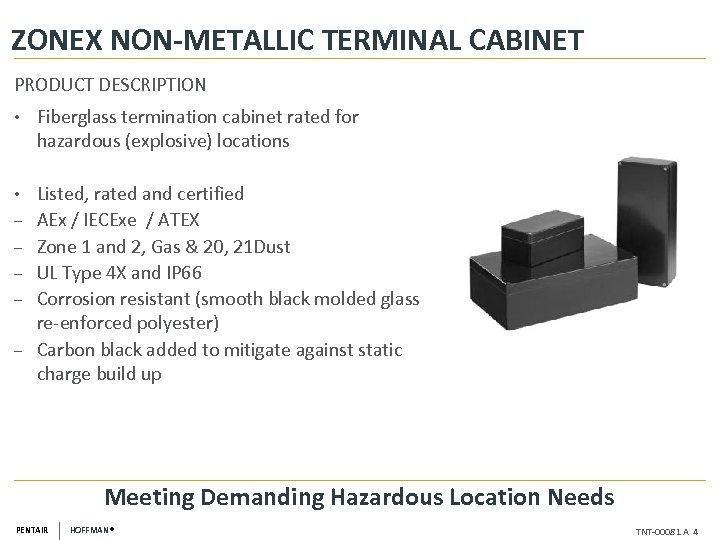 ZONEX NON-METALLIC TERMINAL CABINET PRODUCT DESCRIPTION • Fiberglass termination cabinet rated for hazardous (explosive)