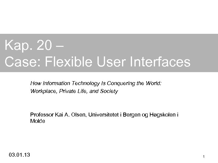 Kap. 20 – Case: Flexible User Interfaces How Information Technology Is Conquering the World: