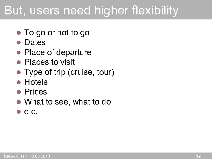 But, users need higher flexibility l l l l l To go or not