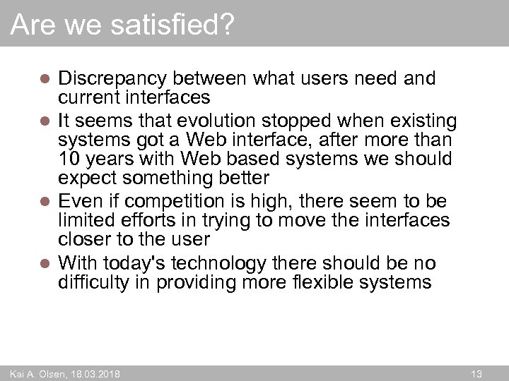 Are we satisfied? Discrepancy between what users need and current interfaces l It seems