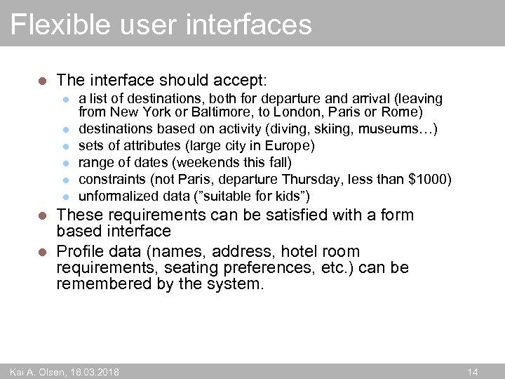 Flexible user interfaces l The interface should accept: l l l a list of
