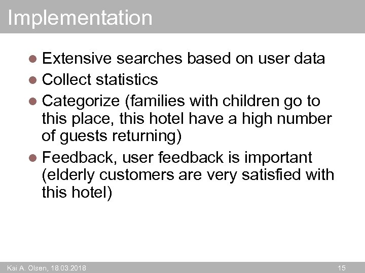 Implementation l Extensive searches based on user data l Collect statistics l Categorize (families