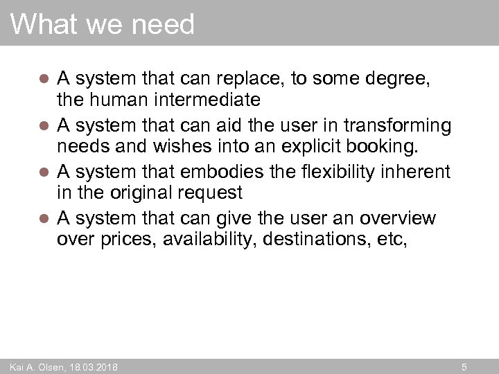 What we need A system that can replace, to some degree, the human intermediate
