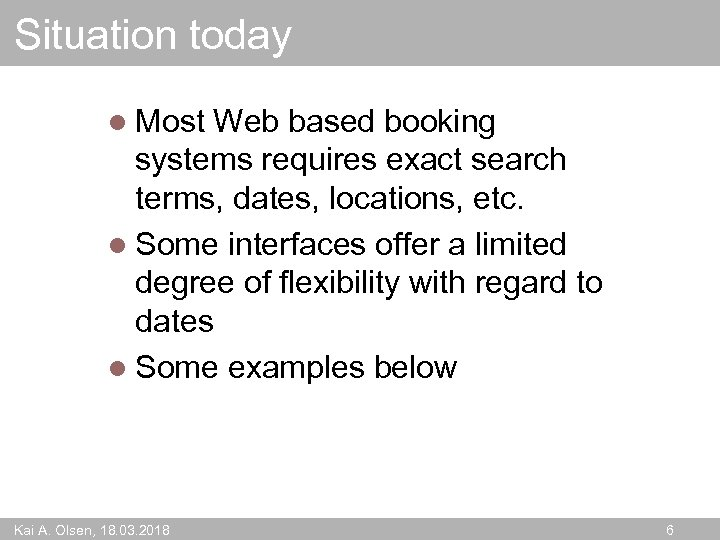 Situation today l Most Web based booking systems requires exact search terms, dates, locations,