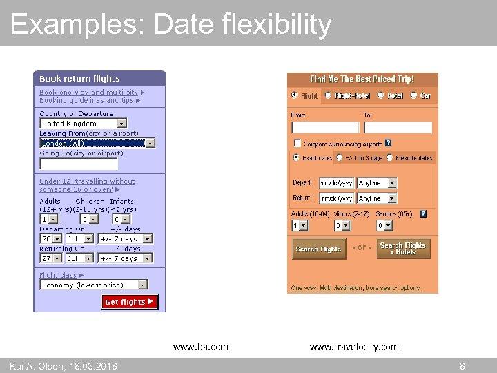 Examples: Date flexibility www. ba. com Kai A. Olsen, 18. 03. 2018 www. travelocity.