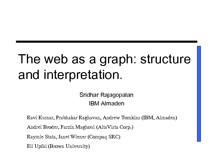The web as a graph: structure and interpretation. Sridhar Rajagopalan IBM Almaden Ravi Kumar,