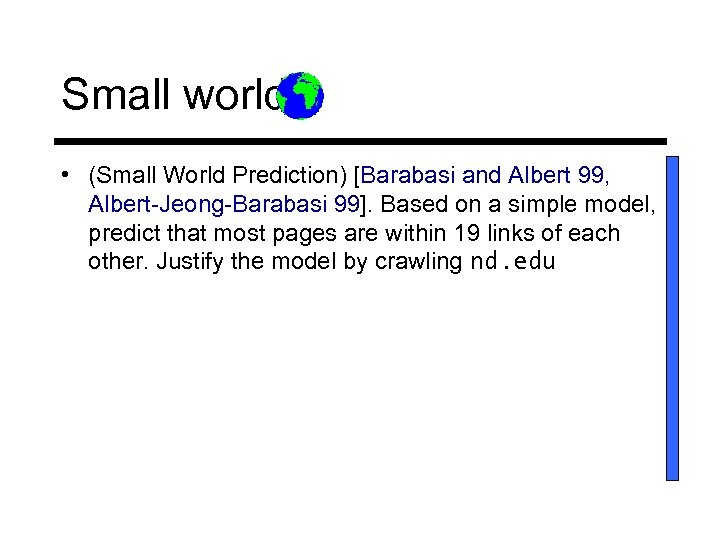 Small world. • (Small World Prediction) [Barabasi and Albert 99, Albert-Jeong-Barabasi 99]. Based on