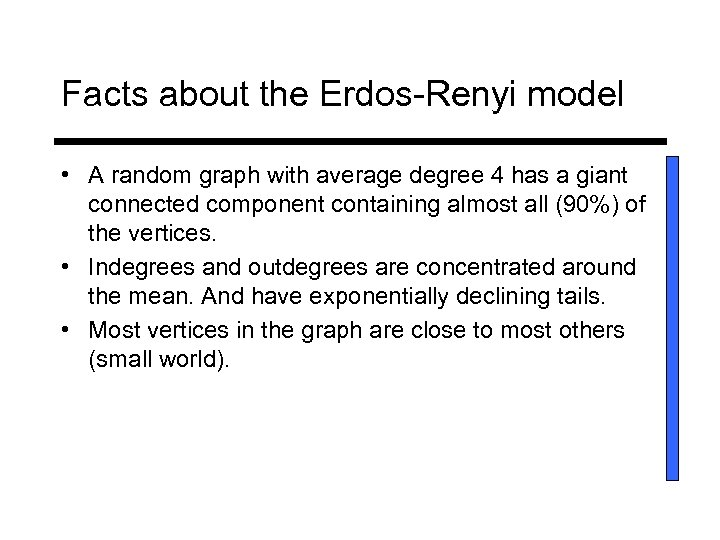 Facts about the Erdos-Renyi model • A random graph with average degree 4 has