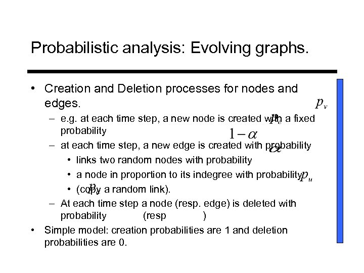 Probabilistic analysis: Evolving graphs. • Creation and Deletion processes for nodes and edges. –