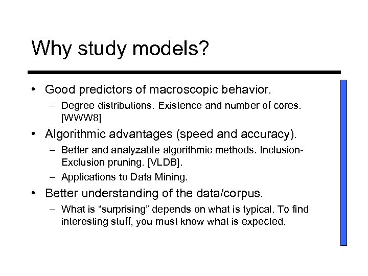 Why study models? • Good predictors of macroscopic behavior. – Degree distributions. Existence and