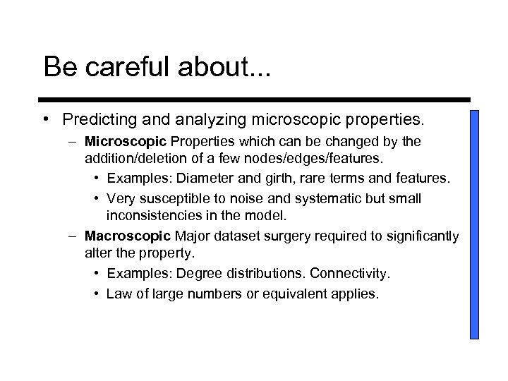 Be careful about. . . • Predicting and analyzing microscopic properties. – Microscopic Properties