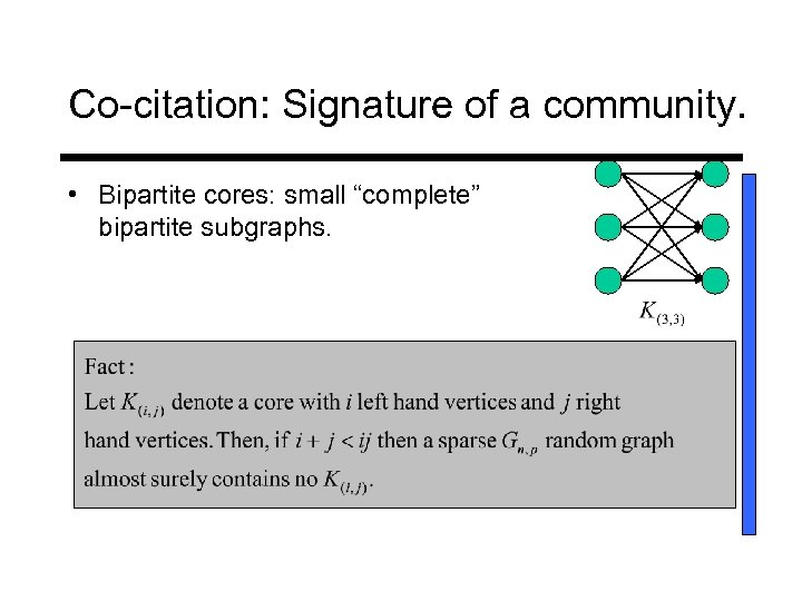 "Co-citation: Signature of a community. • Bipartite cores: small ""complete"" bipartite subgraphs."