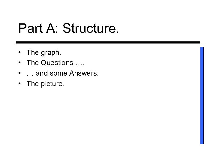 Part A: Structure. • • The graph. The Questions …. … and some Answers.