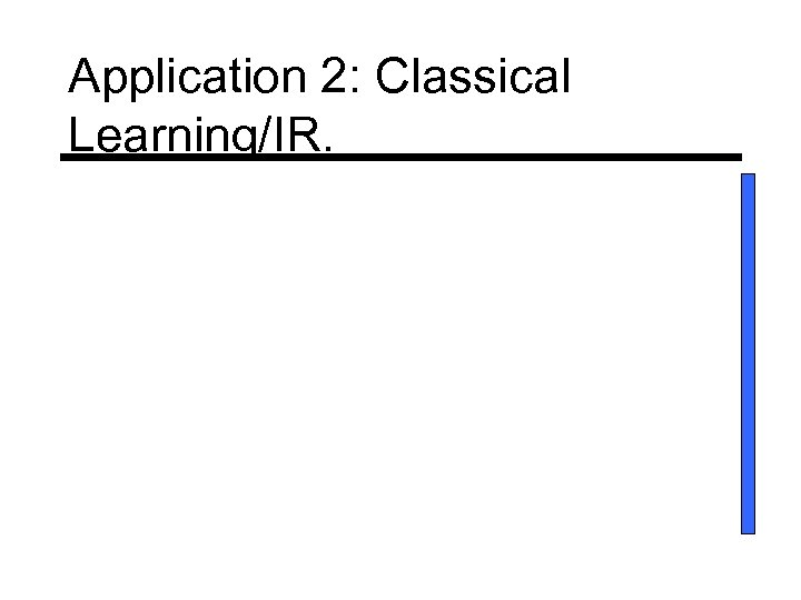 Application 2: Classical Learning/IR.