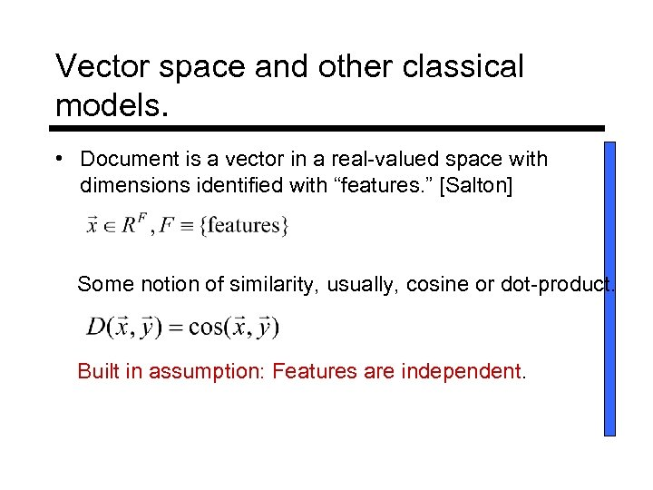 Vector space and other classical models. • Document is a vector in a real-valued