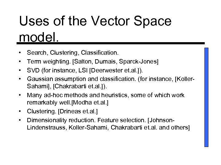 Uses of the Vector Space model. • • Search, Clustering, Classification. Term weighting. [Salton,