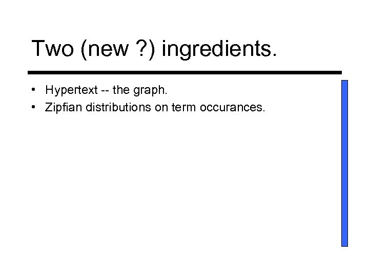 Two (new ? ) ingredients. • Hypertext -- the graph. • Zipfian distributions on