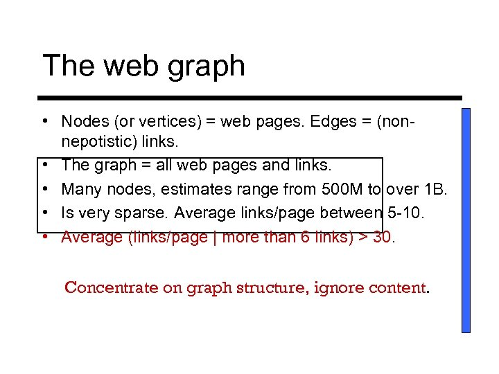 The web graph • Nodes (or vertices) = web pages. Edges = (nonnepotistic) links.