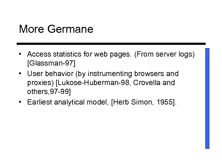 More Germane • Access statistics for web pages. (From server logs) [Glassman-97] • User