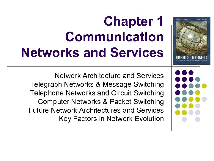 Chapter 1 Communication Networks and Services Network Architecture and Services Telegraph Networks & Message
