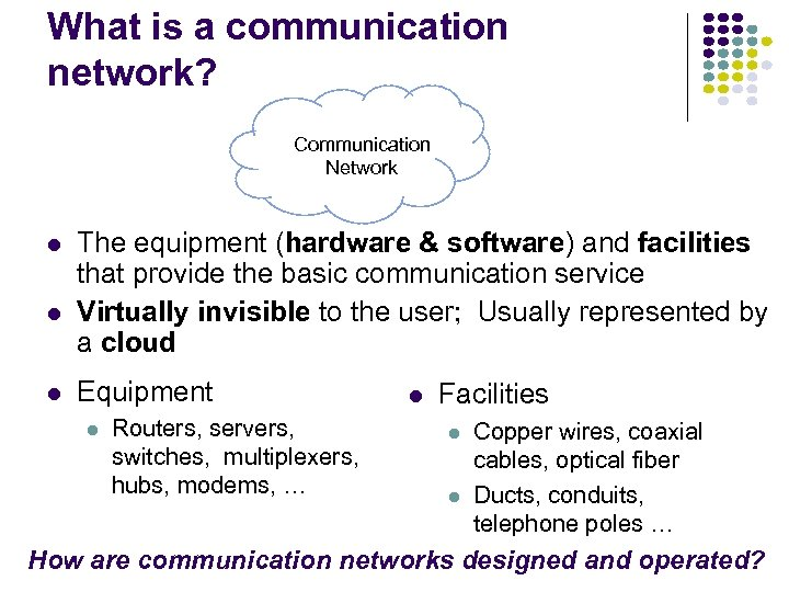 What is a communication network? Communication Network l l l The equipment (hardware &