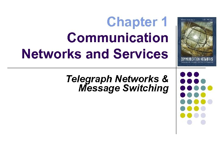 Chapter 1 Communication Networks and Services Telegraph Networks & Message Switching