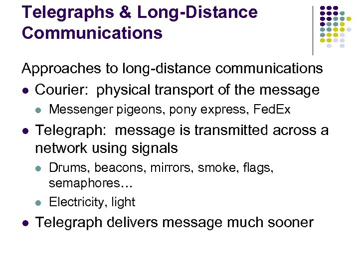 Telegraphs & Long-Distance Communications Approaches to long-distance communications l Courier: physical transport of the