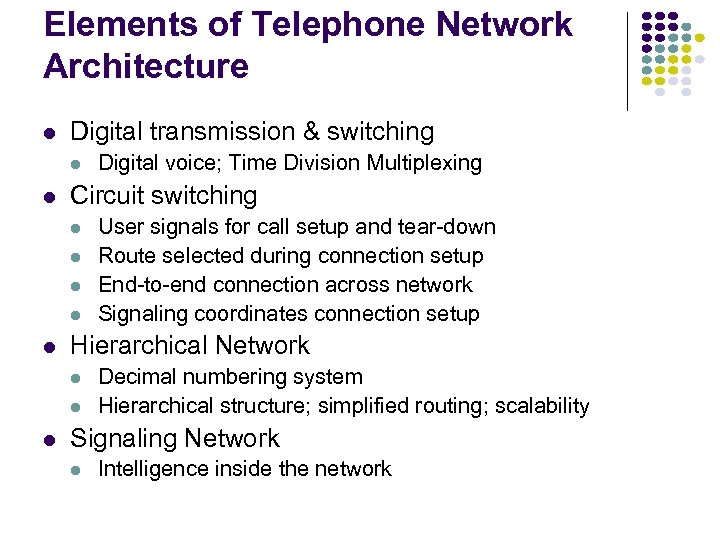Elements of Telephone Network Architecture l Digital transmission & switching l l Circuit switching