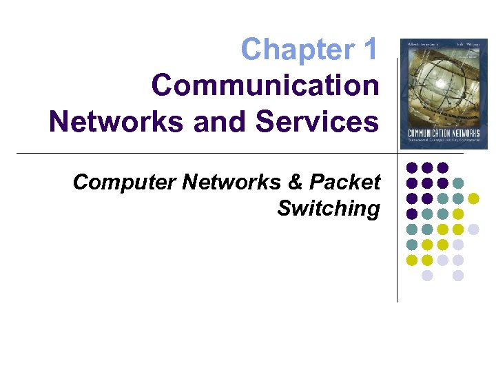 Chapter 1 Communication Networks and Services Computer Networks & Packet Switching