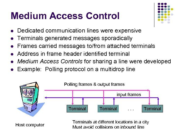 Medium Access Control l l l Dedicated communication lines were expensive Terminals generated messages