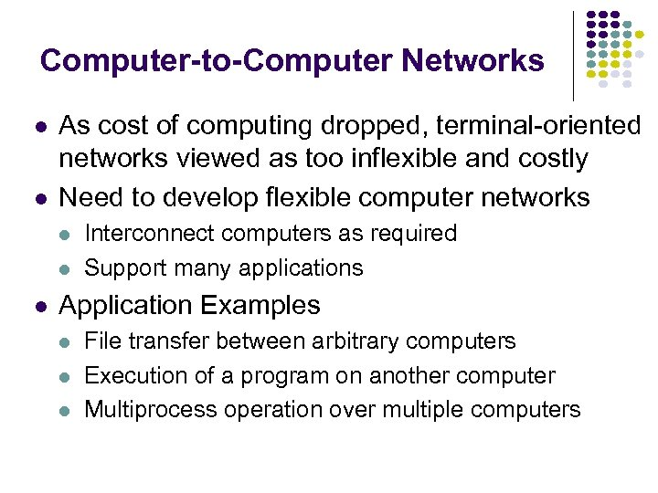 Computer-to-Computer Networks l l As cost of computing dropped, terminal-oriented networks viewed as too