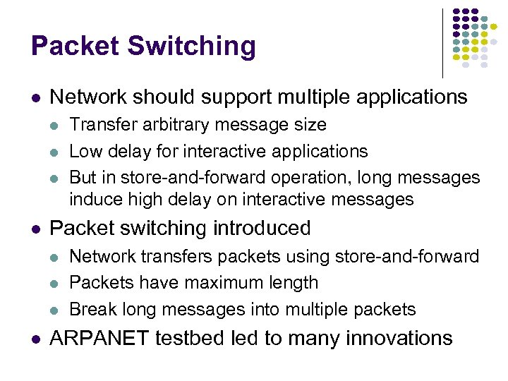 Packet Switching l Network should support multiple applications l l Packet switching introduced l