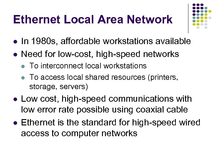 Ethernet Local Area Network l l In 1980 s, affordable workstations available Need for