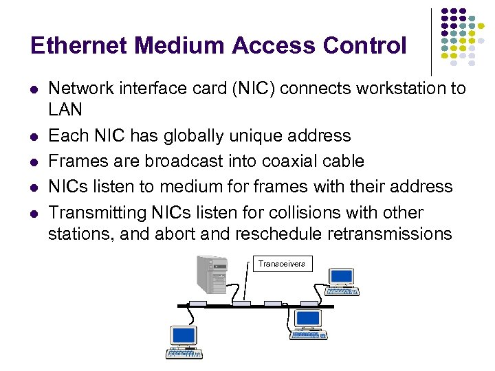 Ethernet Medium Access Control l l Network interface card (NIC) connects workstation to LAN